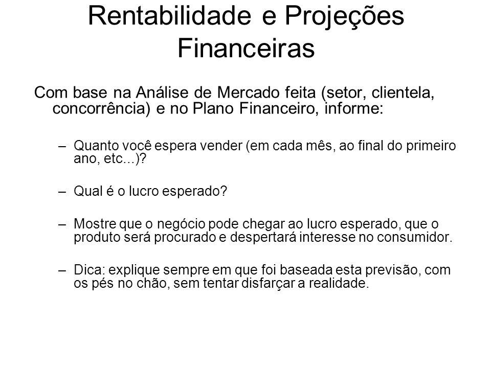Rentabilidade e Projeções Financeiras Com base na Análise de Mercado feita (setor, clientela, concorrência) e no Plano Financeiro, informe: –Quanto vo
