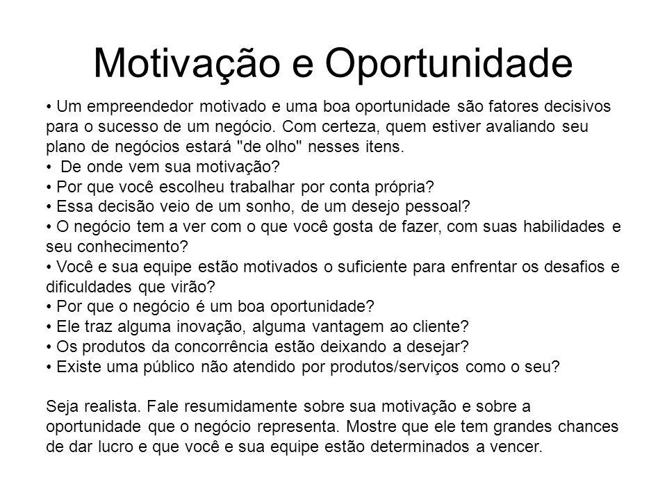 Motivação e Oportunidade Um empreendedor motivado e uma boa oportunidade são fatores decisivos para o sucesso de um negócio. Com certeza, quem estiver