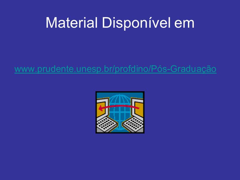 Material Disponível em www.prudente.unesp.br/profdino/Pós-Graduação