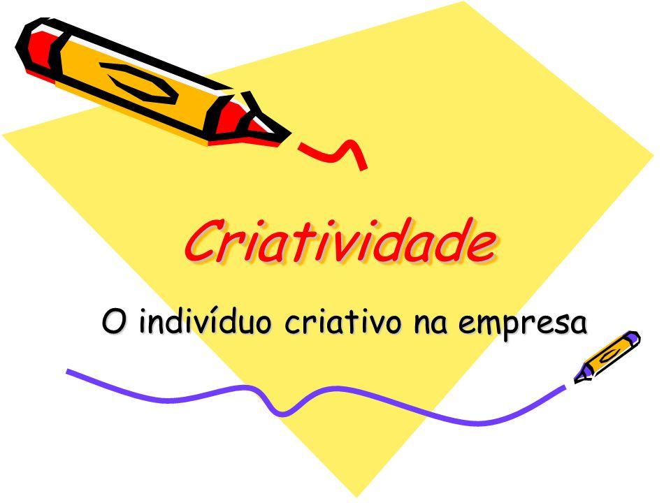 CriatividadeCriatividade O indivíduo criativo na empresa