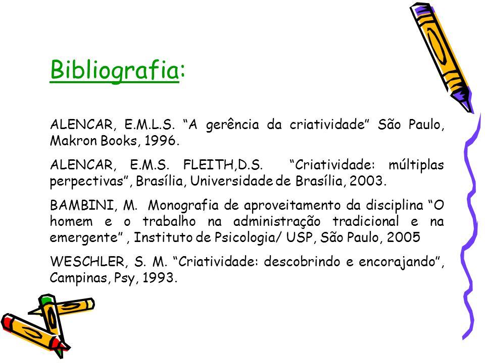 Bibliografia: ALENCAR, E.M.L.S. A gerência da criatividade São Paulo, Makron Books, 1996. ALENCAR, E.M.S. FLEITH,D.S. Criatividade: múltiplas perpecti