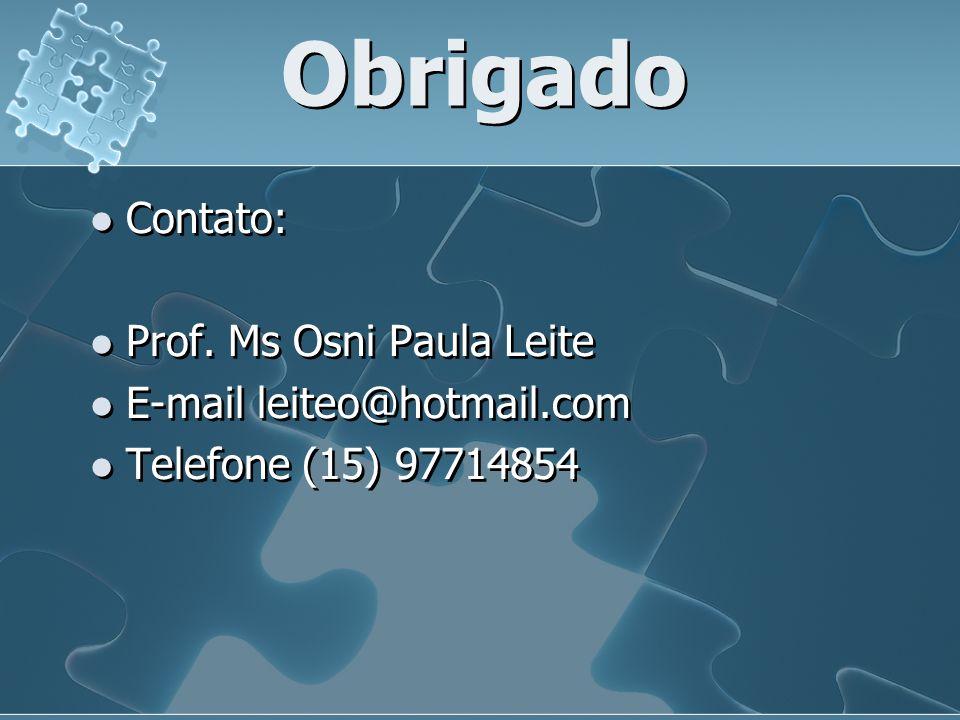 Obrigado Contato: Prof. Ms Osni Paula Leite E-mail leiteo@hotmail.com Telefone (15) 97714854 Contato: Prof. Ms Osni Paula Leite E-mail leiteo@hotmail.