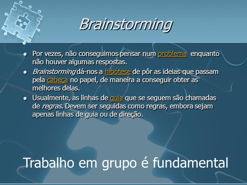 Brainstorming Trabalho em grupo é fundamental Por vezes, não conseguimos pensar num problema enquanto não houver algumas respostas. problema Brainstor