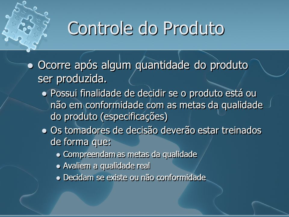 Controle do Produto Ocorre após algum quantidade do produto ser produzida.