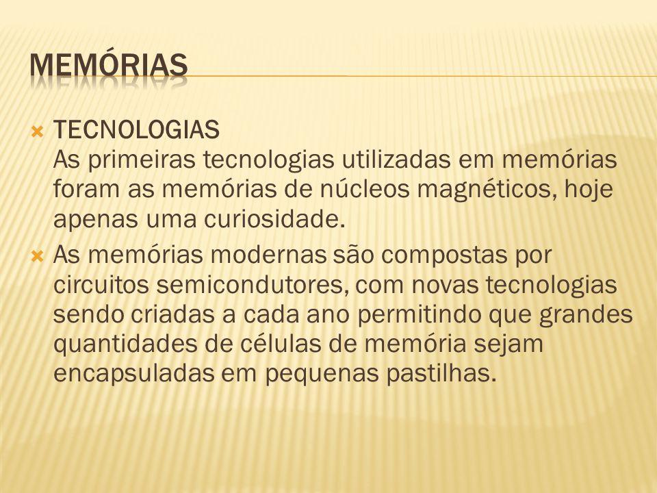 TECNOLOGIAS As primeiras tecnologias utilizadas em memórias foram as memórias de núcleos magnéticos, hoje apenas uma curiosidade. As memórias modernas