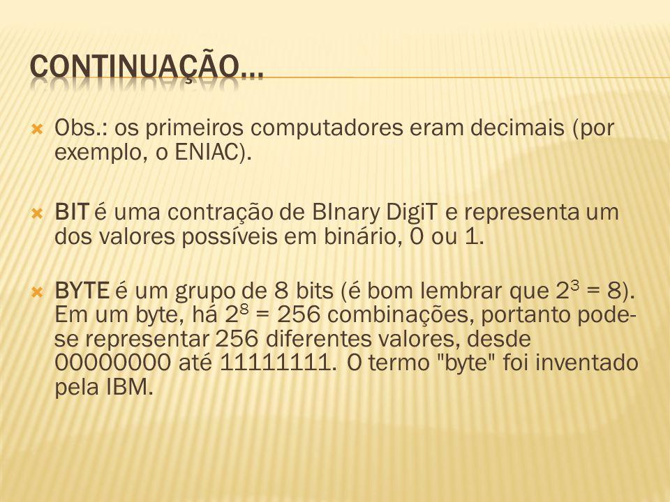 Obs.: os primeiros computadores eram decimais (por exemplo, o ENIAC). BIT é uma contração de BInary DigiT e representa um dos valores possíveis em bin
