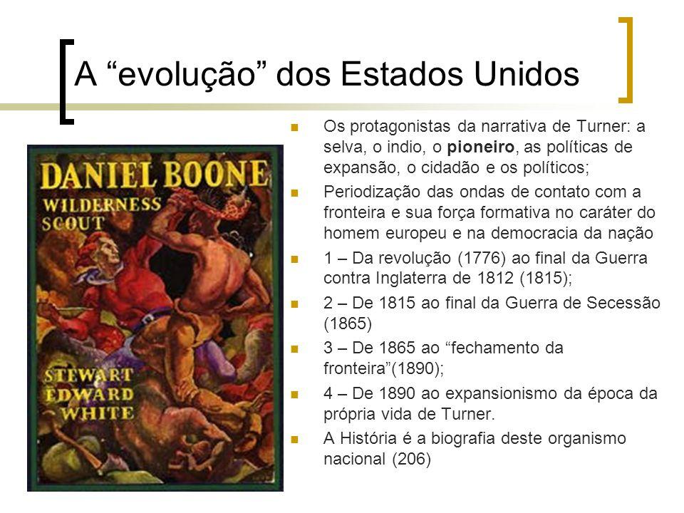 A evolução dos Estados Unidos Os protagonistas da narrativa de Turner: a selva, o indio, o pioneiro, as políticas de expansão, o cidadão e os político