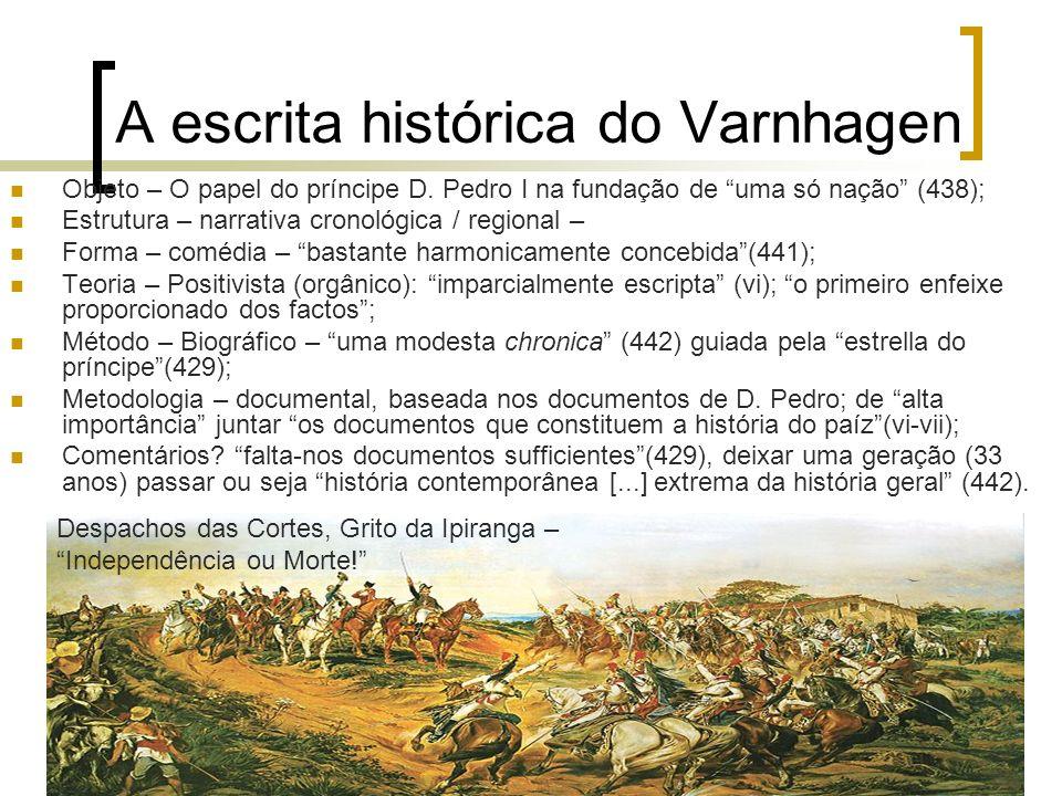 A escrita histórica do Varnhagen Objeto – O papel do príncipe D. Pedro I na fundação de uma só nação (438); Estrutura – narrativa cronológica / region