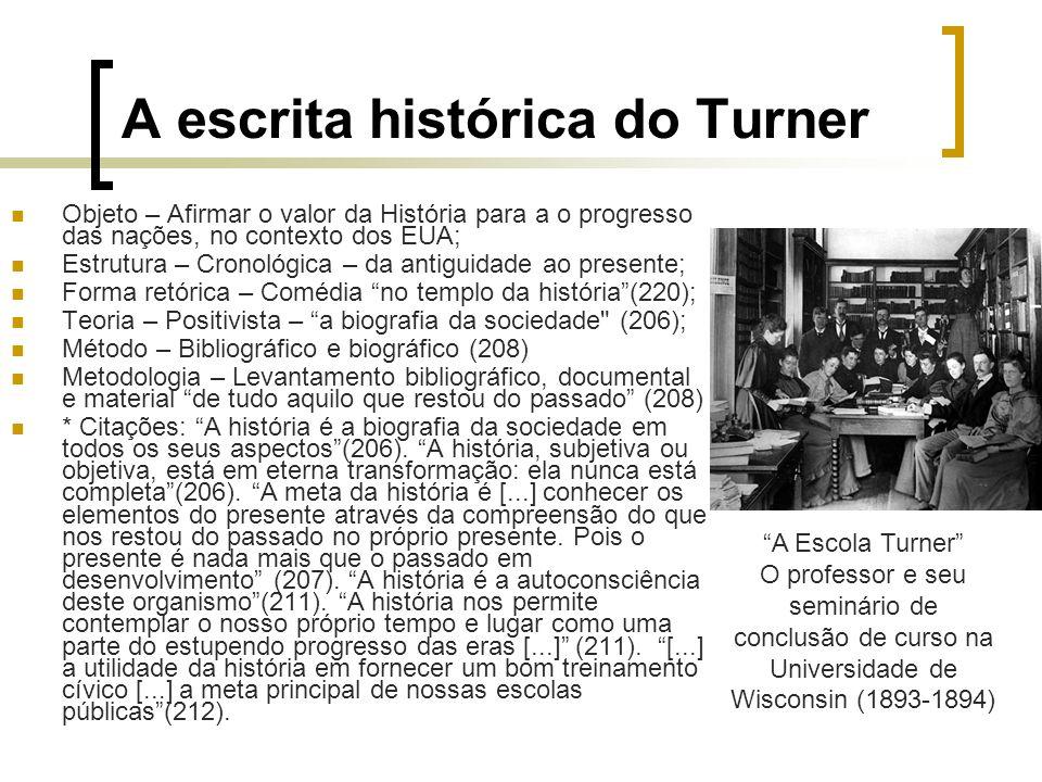 A escrita histórica do Turner Objeto – Afirmar o valor da História para a o progresso das nações, no contexto dos EUA; Estrutura – Cronológica – da an