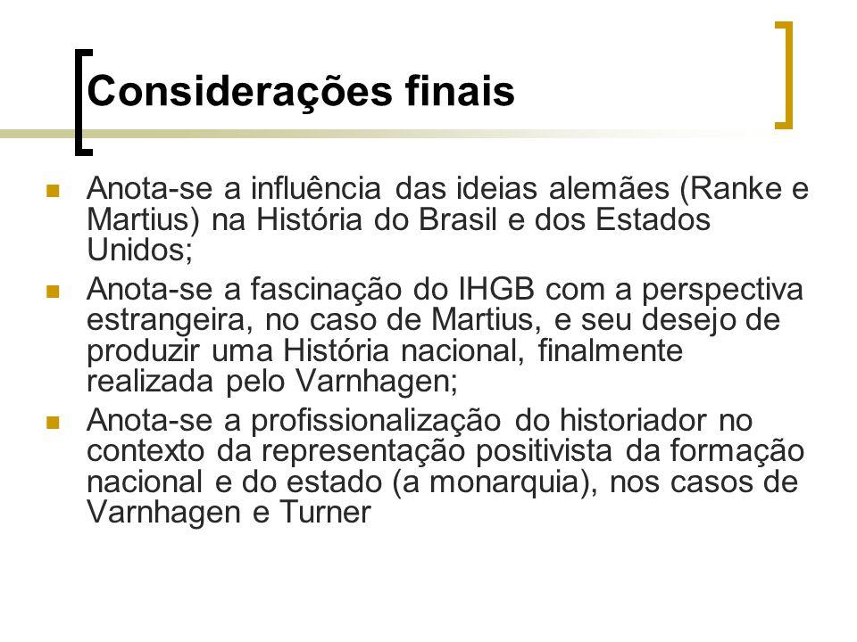 Considerações finais Anota-se a influência das ideias alemães (Ranke e Martius) na História do Brasil e dos Estados Unidos; Anota-se a fascinação do I