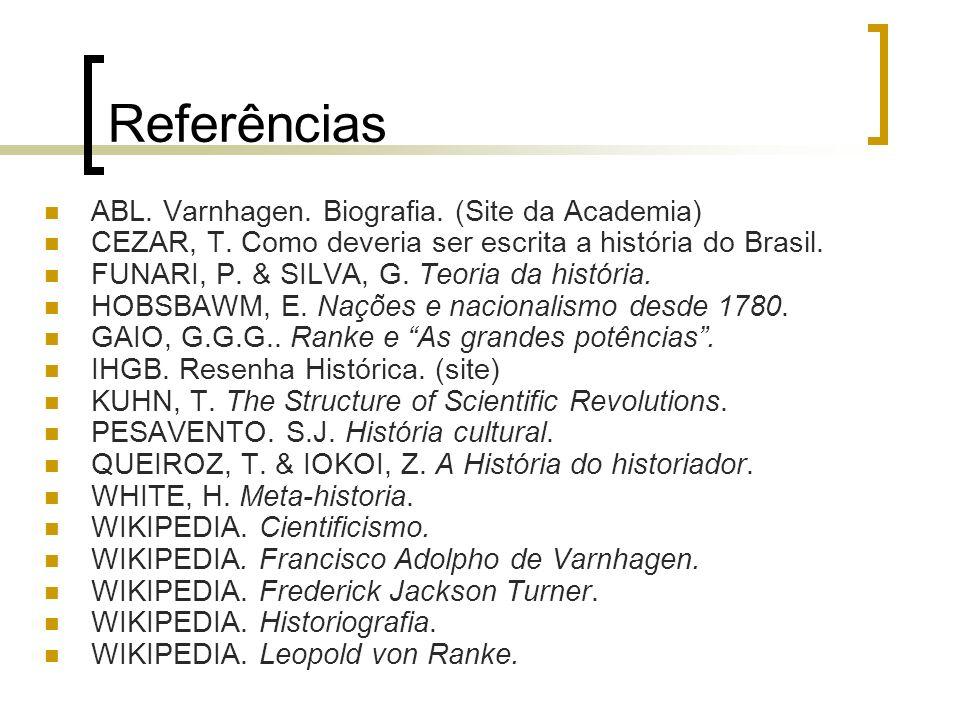 Referências ABL. Varnhagen. Biografia. (Site da Academia) CEZAR, T. Como deveria ser escrita a história do Brasil. FUNARI, P. & SILVA, G. Teoria da hi