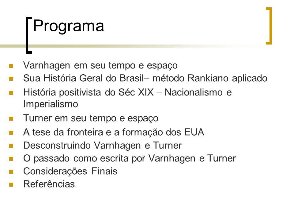 Programa Varnhagen em seu tempo e espaço Sua História Geral do Brasil– método Rankiano aplicado História positivista do Séc XIX – Nacionalismo e Imper