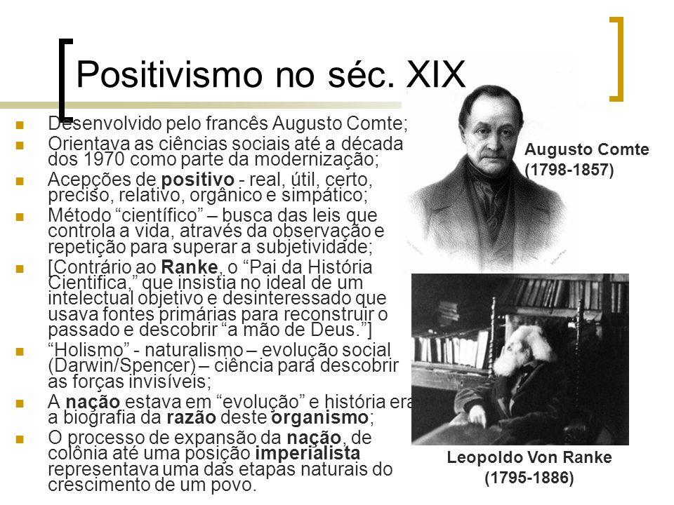 Positivismo no séc. XIX Desenvolvido pelo francês Augusto Comte; Orientava as ciências sociais até a década dos 1970 como parte da modernização; Acepç