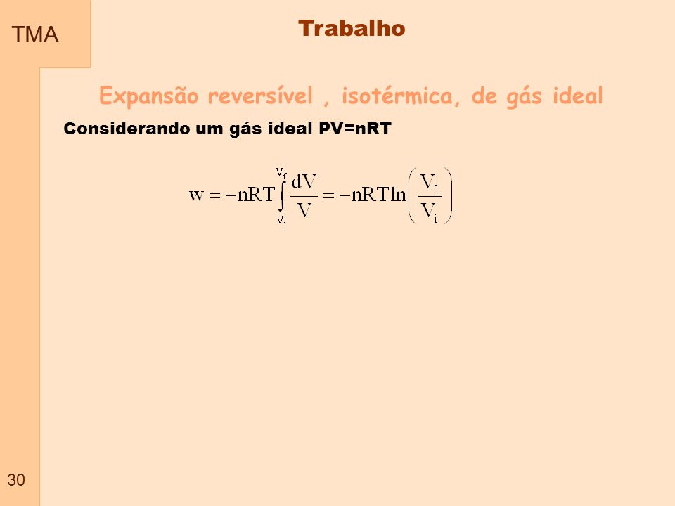TMA 30 Trabalho Expansão reversível, isotérmica, de gás ideal Considerando um gás ideal PV=nRT