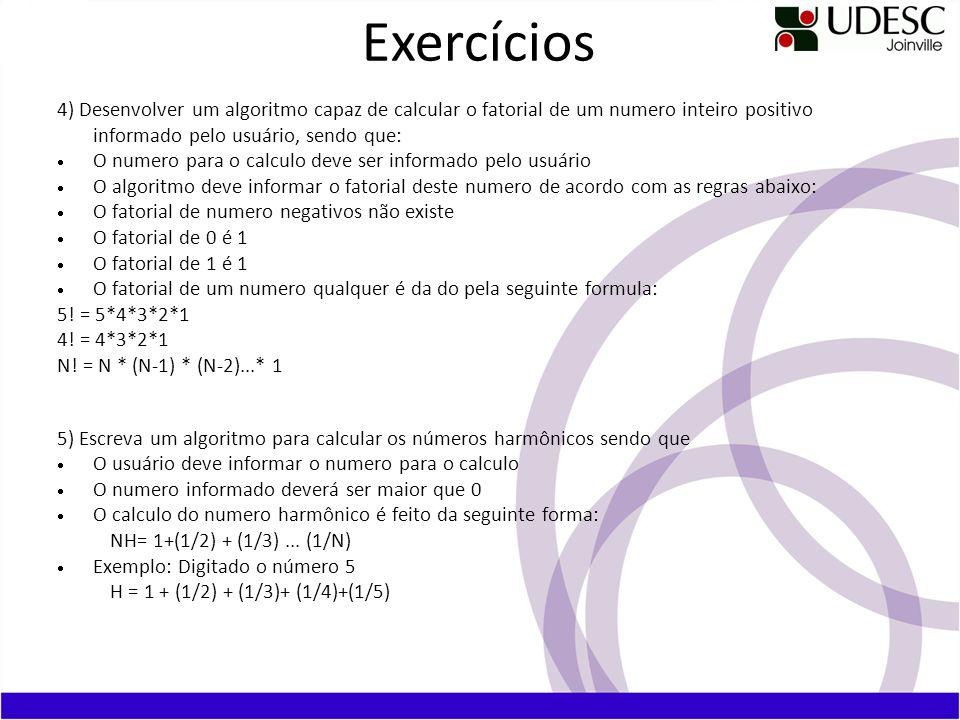 4) Desenvolver um algoritmo capaz de calcular o fatorial de um numero inteiro positivo informado pelo usuário, sendo que: O numero para o calculo deve