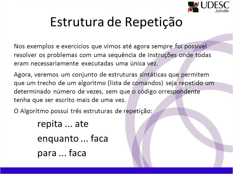 Estrutura de Repetição Nos exemplos e exercícios que vimos até agora sempre foi possível resolver os problemas com uma sequência de instruções onde to