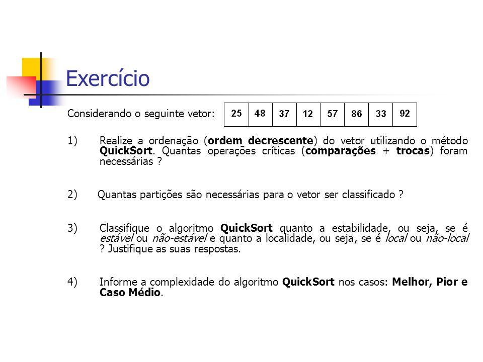 Exercício Considerando o seguinte vetor: 1)Realize a ordenação (ordem decrescente) do vetor utilizando o método QuickSort. Quantas operações críticas