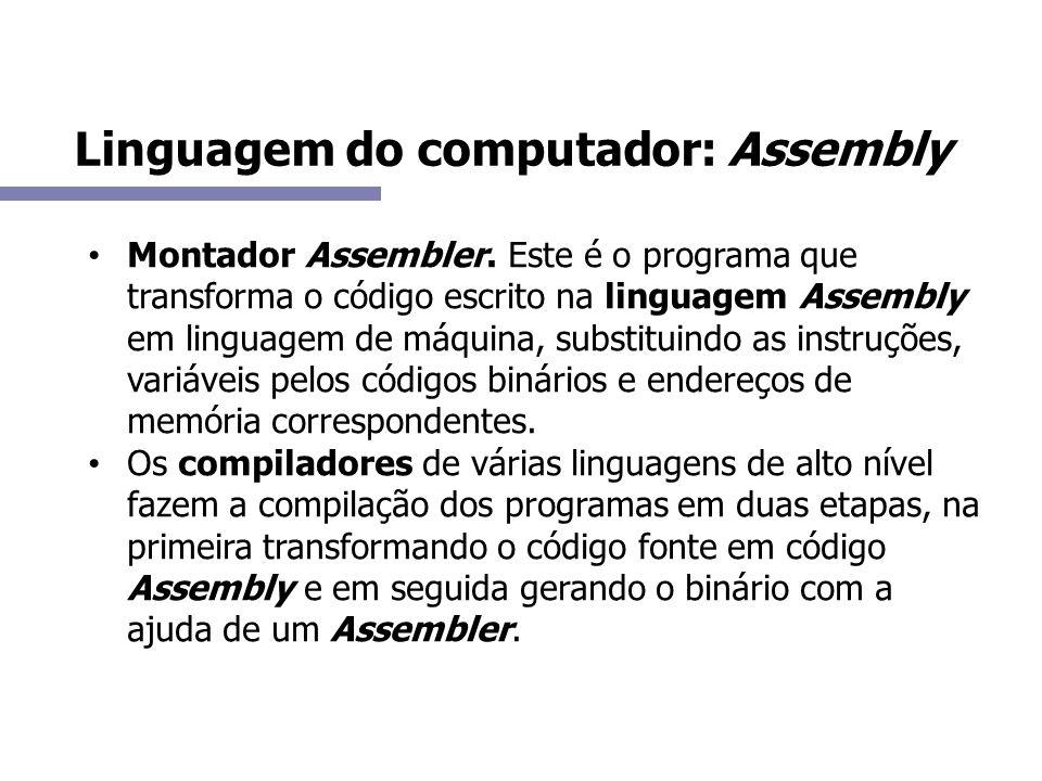 Linguagem do computador: Assembly Montador Assembler. Este é o programa que transforma o código escrito na linguagem Assembly em linguagem de máquina,