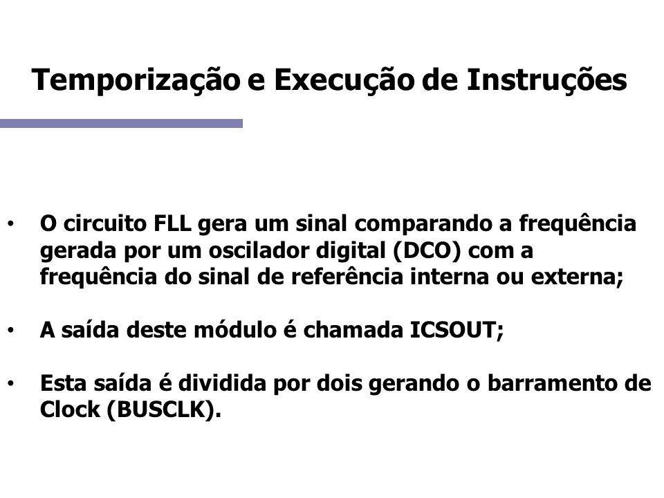 Temporização e Execução de Instruções O circuito FLL gera um sinal comparando a frequência gerada por um oscilador digital (DCO) com a frequência do s