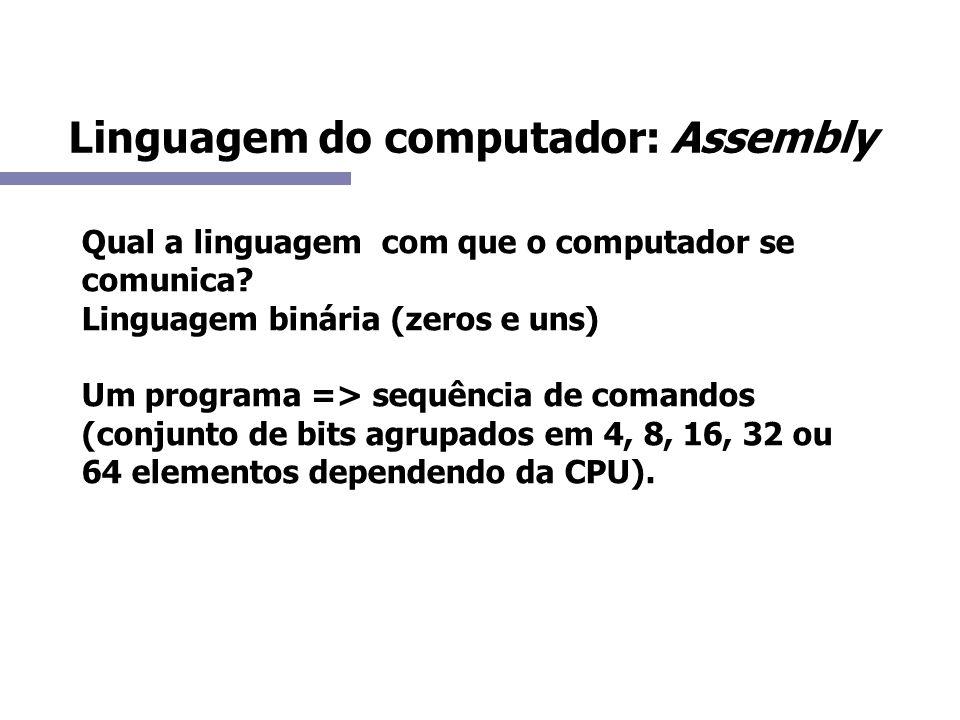 Linguagem do computador: Assembly Qual a linguagem com que o computador se comunica? Linguagem binária (zeros e uns) Um programa => sequência de coman