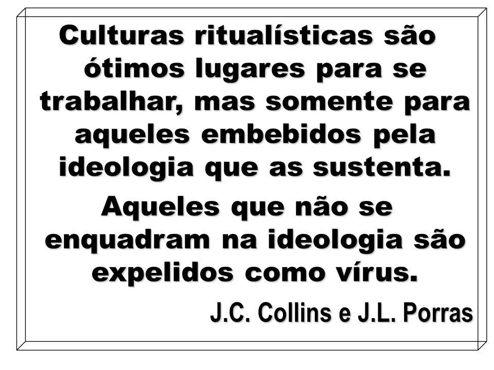 19 Culturas ritualísticas são ótimos lugares para se trabalhar, mas somente para aqueles embebidos pela ideologia que as sustenta. Aqueles que não se