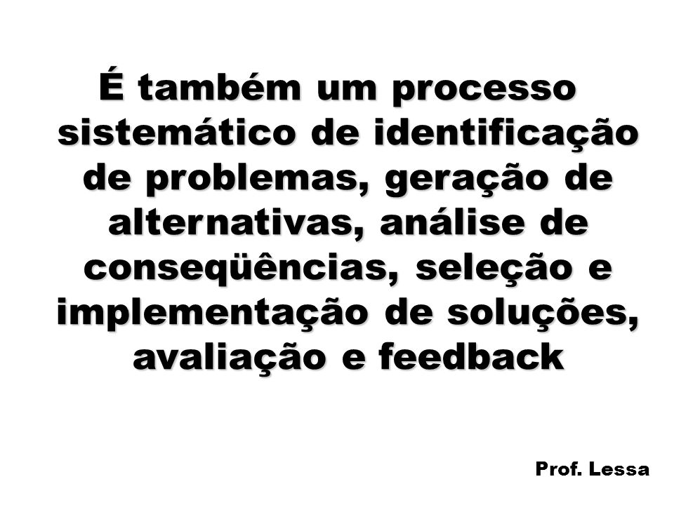 25 É também um processo sistemático de identificação de problemas, geração de alternativas, análise de conseqüências, seleção e implementação de soluç