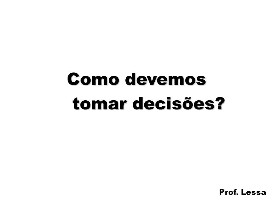 26 Como devemos tomar decisões? tomar decisões? Prof. Lessa