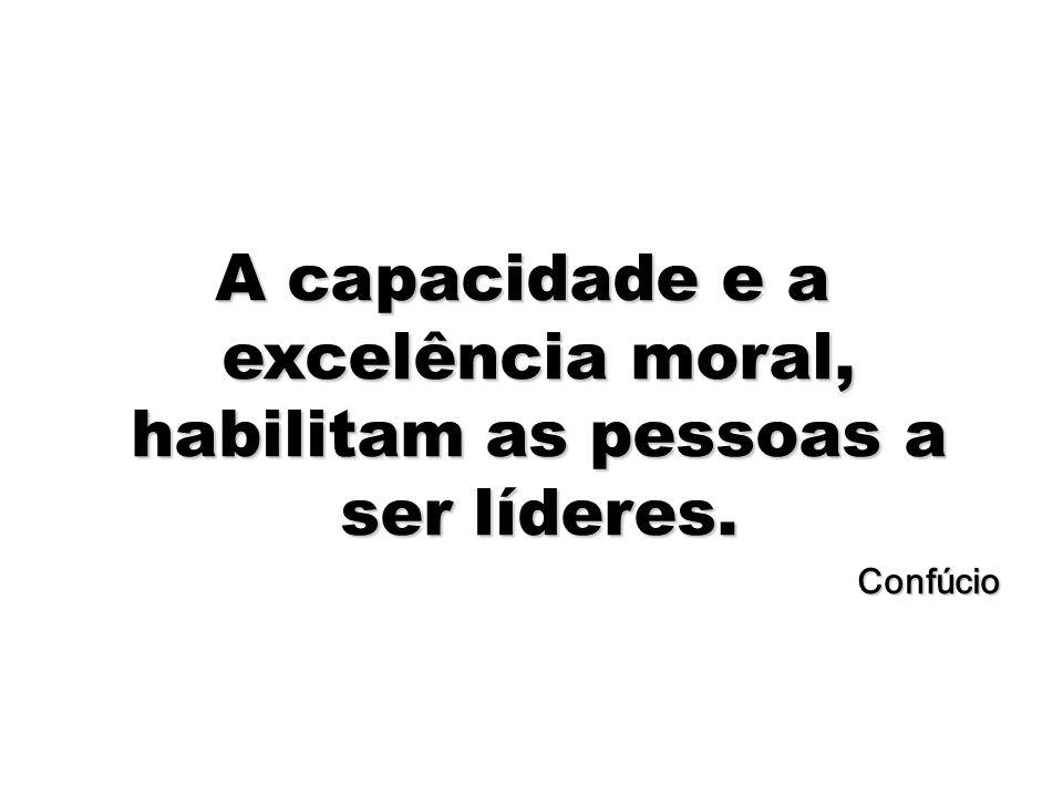50 A capacidade e a excelência moral, habilitam as pessoas a ser líderes. Confúcio