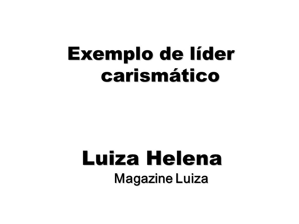 67 Exemplo de líder carismático Luiza Helena Magazine Luiza