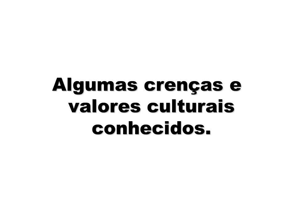 7 Algumas crenças e valores culturais conhecidos.