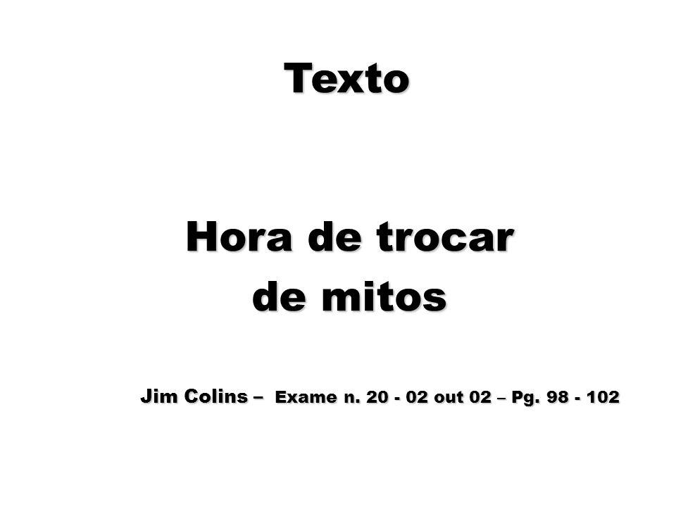 91 Texto Hora de trocar de mitos Jim Colins – Exame n. 20 - 02 out 02 – Pg. 98 - 102