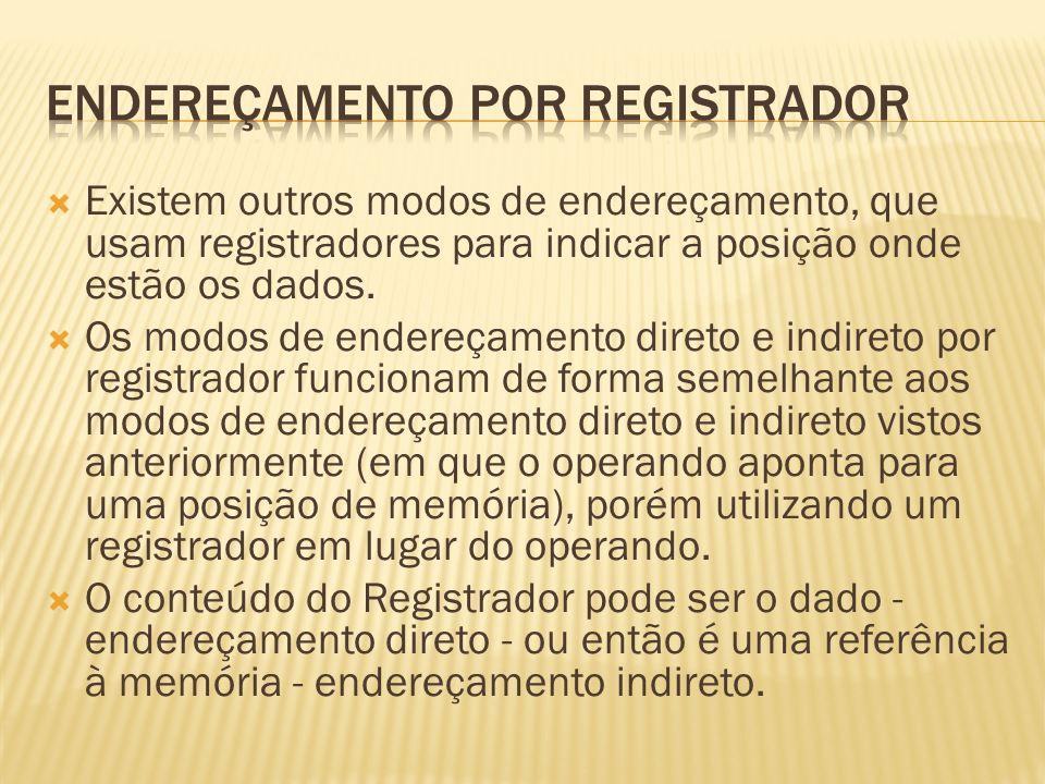 Existem outros modos de endereçamento, que usam registradores para indicar a posição onde estão os dados. Os modos de endereçamento direto e indireto