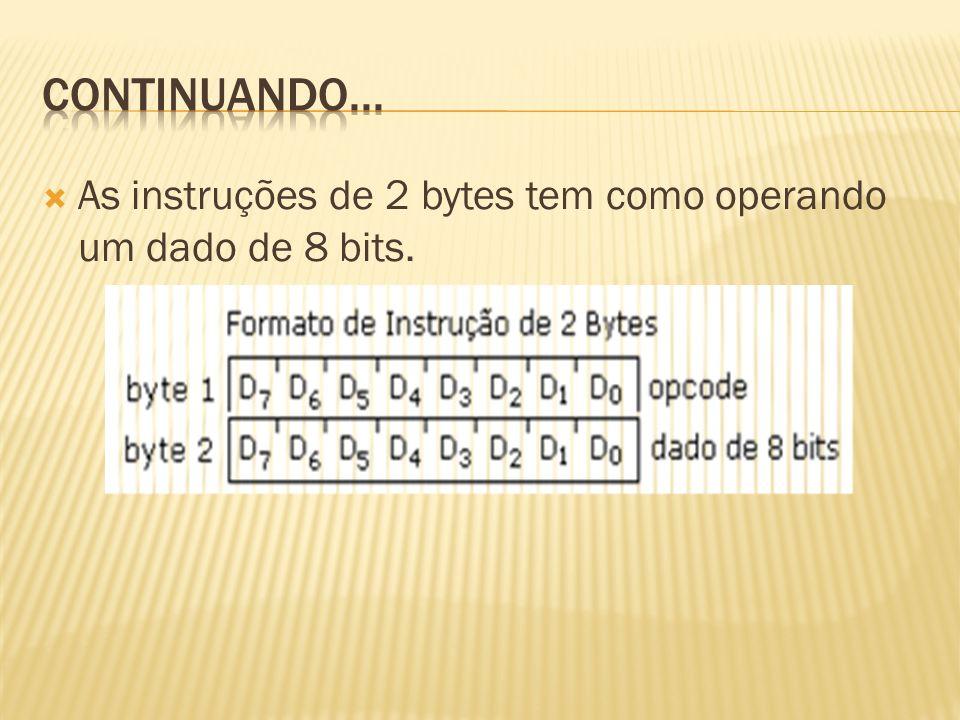As instruções de 2 bytes tem como operando um dado de 8 bits.