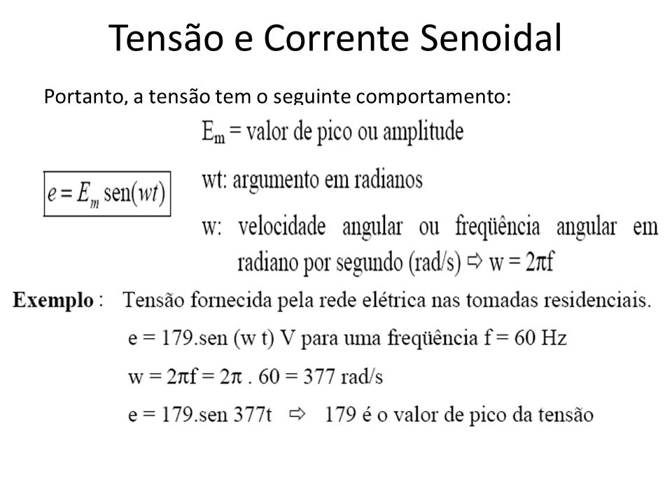 Tensão e Corrente Senoidal Portanto, a tensão tem o seguinte comportamento:
