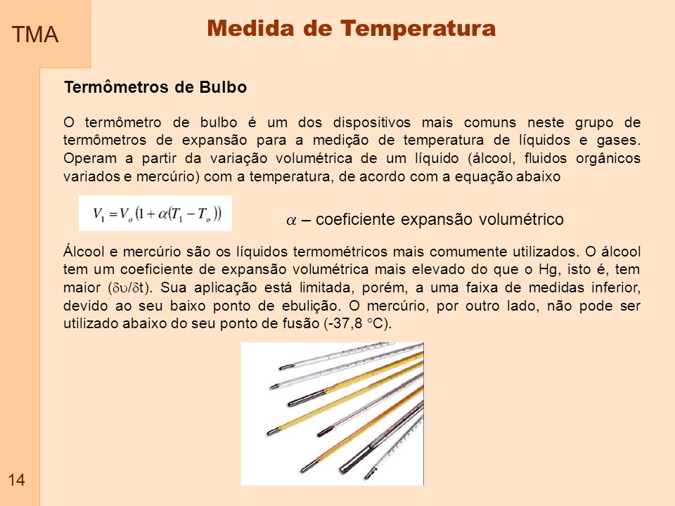 TMA 14 Medida de Temperatura Termômetros de Bulbo O termômetro de bulbo é um dos dispositivos mais comuns neste grupo de termômetros de expansão para