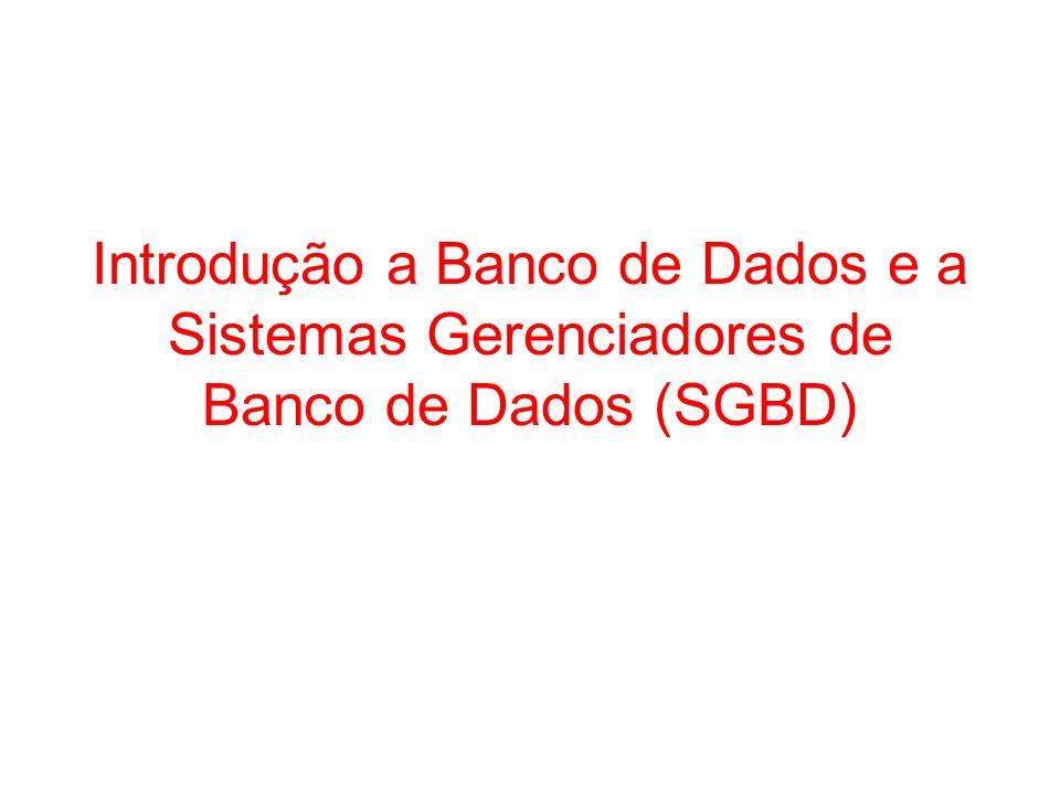 Introdução a Banco de Dados e a Sistemas Gerenciadores de Banco de Dados (SGBD)