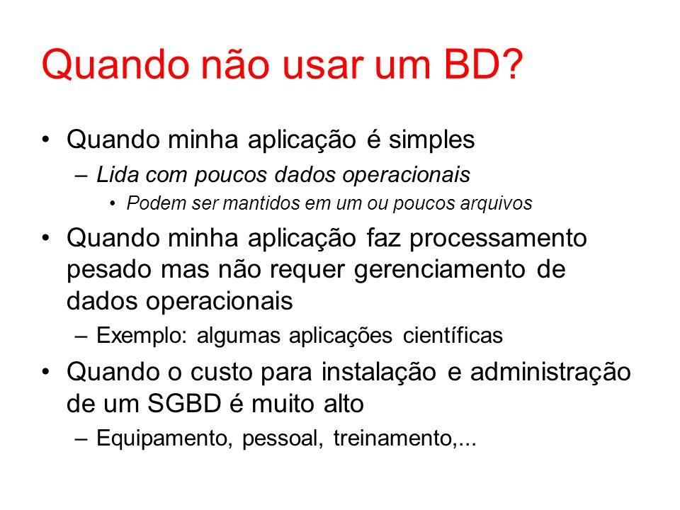 SGBD Definição: Sistema cujo objetivo principal é gerenciar o acesso e a correta manutenção dos dados armazenados em um banco de dados.