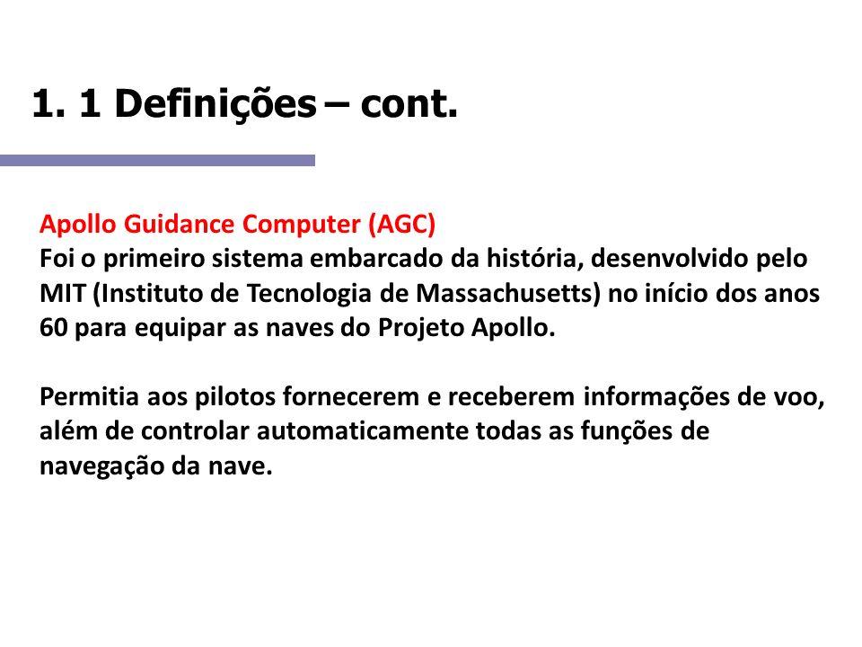 1. 1 Definições – cont. Apollo Guidance Computer (AGC) Foi o primeiro sistema embarcado da história, desenvolvido pelo MIT (Instituto de Tecnologia de