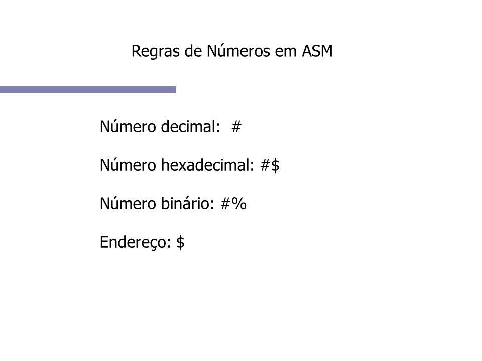 Regras de Números em ASM Número decimal: # Número hexadecimal: #$ Número binário: #% Endereço: $