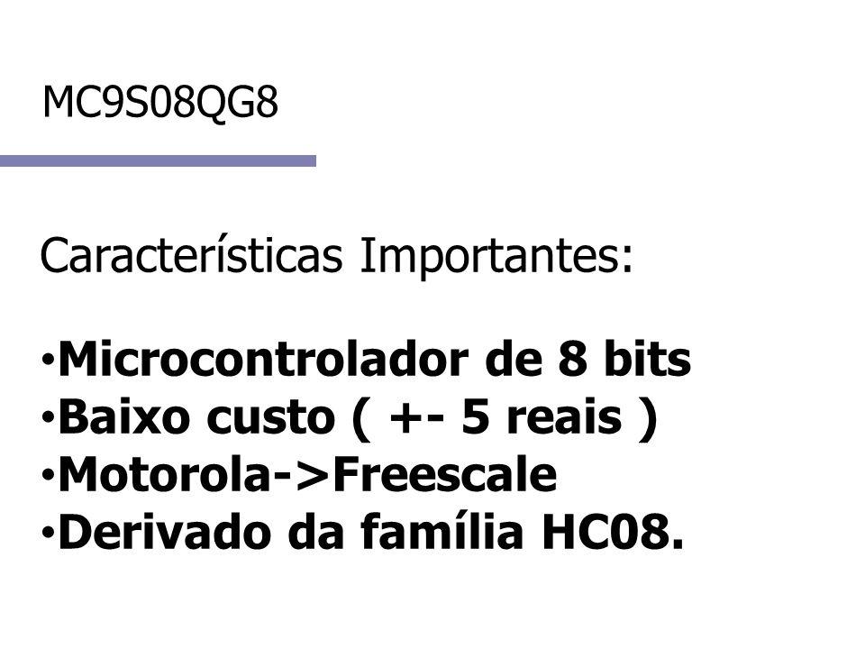 MC9S08QG8 Características Importantes: Microcontrolador de 8 bits Baixo custo ( +- 5 reais ) Motorola->Freescale Derivado da família HC08.
