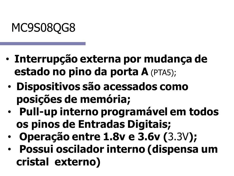 MC9S08QG8 Interrupção externa por mudança de estado no pino da porta A (PTA5); Dispositivos são acessados como posições de memória; Pull-up interno pr