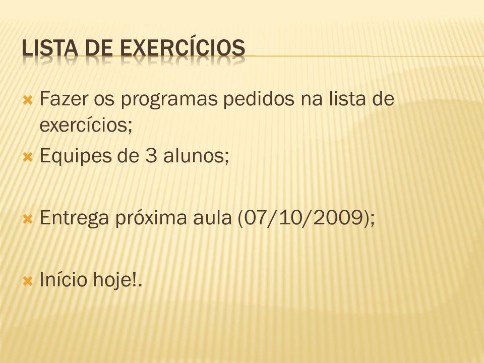 Fazer os programas pedidos na lista de exercícios; Equipes de 3 alunos; Entrega próxima aula (07/10/2009); Início hoje!.