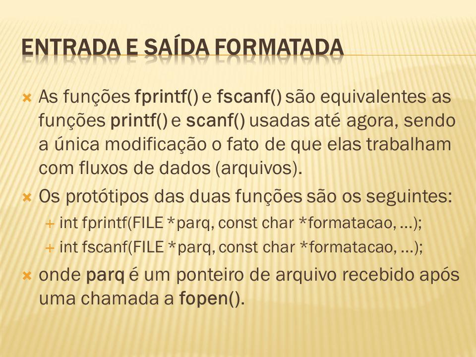 As funções fprintf() e fscanf() são equivalentes as funções printf() e scanf() usadas até agora, sendo a única modificação o fato de que elas trabalha