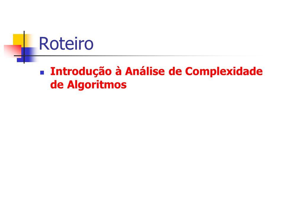 Roteiro Introdução à Análise de Complexidade de Algoritmos