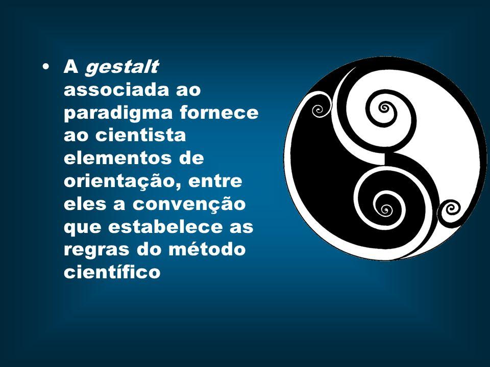 A gestalt associada ao paradigma fornece ao cientista elementos de orientação, entre eles a convenção que estabelece as regras do método científico