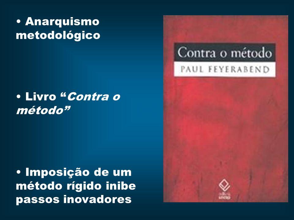Anarquismo metodológico Livro Contra o método Imposição de um método rígido inibe passos inovadores