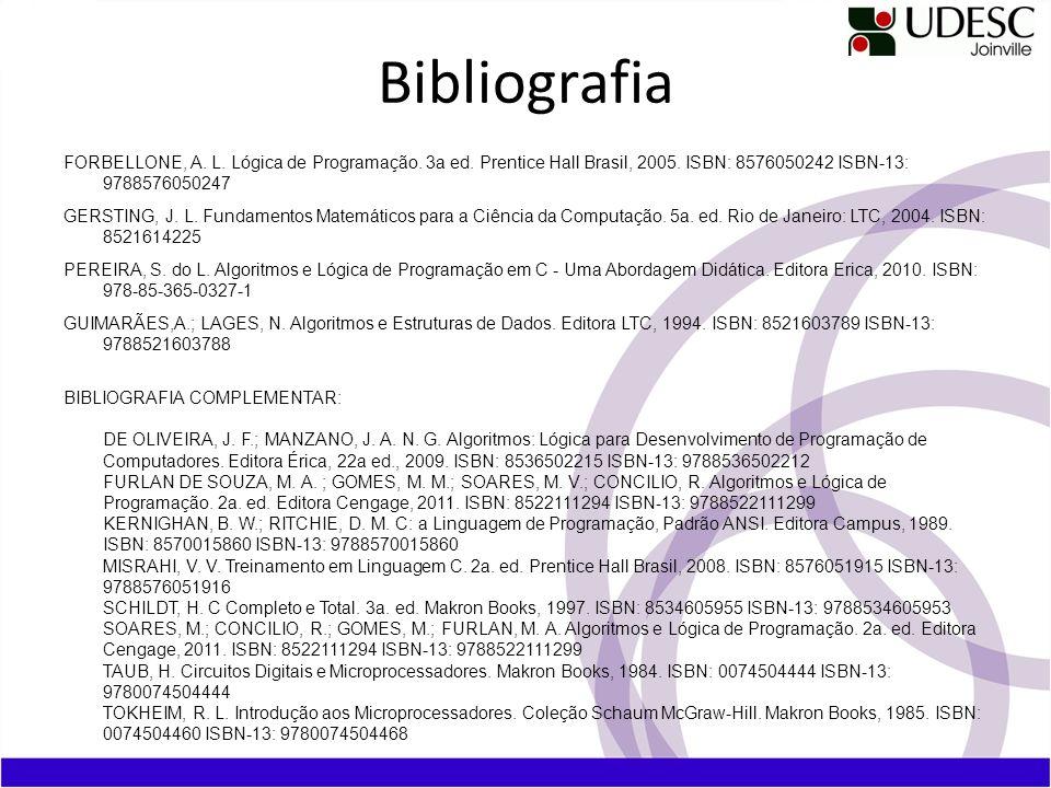 FORBELLONE, A. L. Lógica de Programação. 3a ed. Prentice Hall Brasil, 2005. ISBN: 8576050242 ISBN-13: 9788576050247 GERSTING, J. L. Fundamentos Matemá
