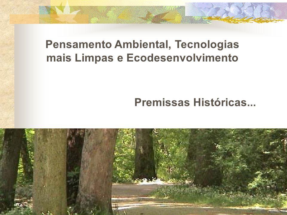 Premissas Históricas... Pensamento Ambiental, Tecnologias mais Limpas e Ecodesenvolvimento