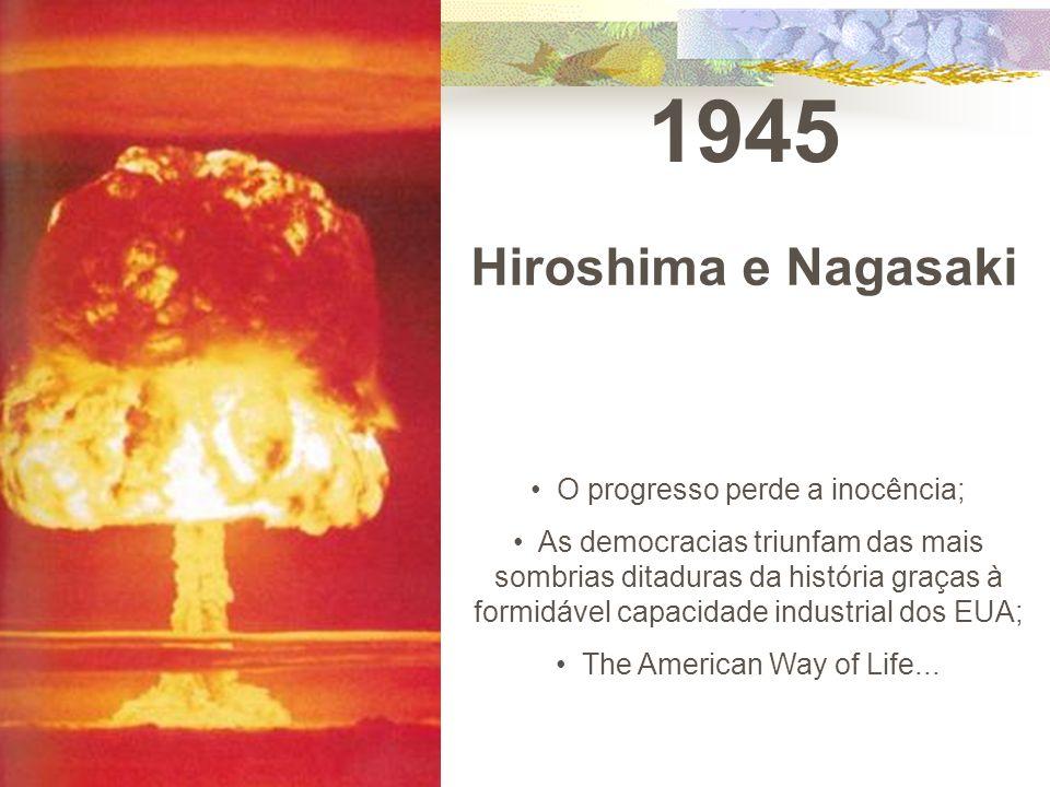 1945 Hiroshima e Nagasaki O progresso perde a inocência; As democracias triunfam das mais sombrias ditaduras da história graças à formidável capacidad