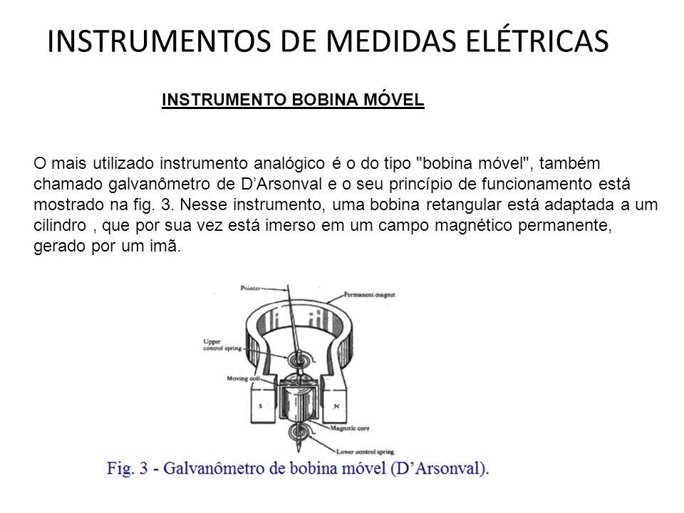 INSTRUMENTOS DE MEDIDAS ELÉTRICAS INSTRUMENTO BOBINA MÓVEL O mais utilizado instrumento analógico é o do tipo